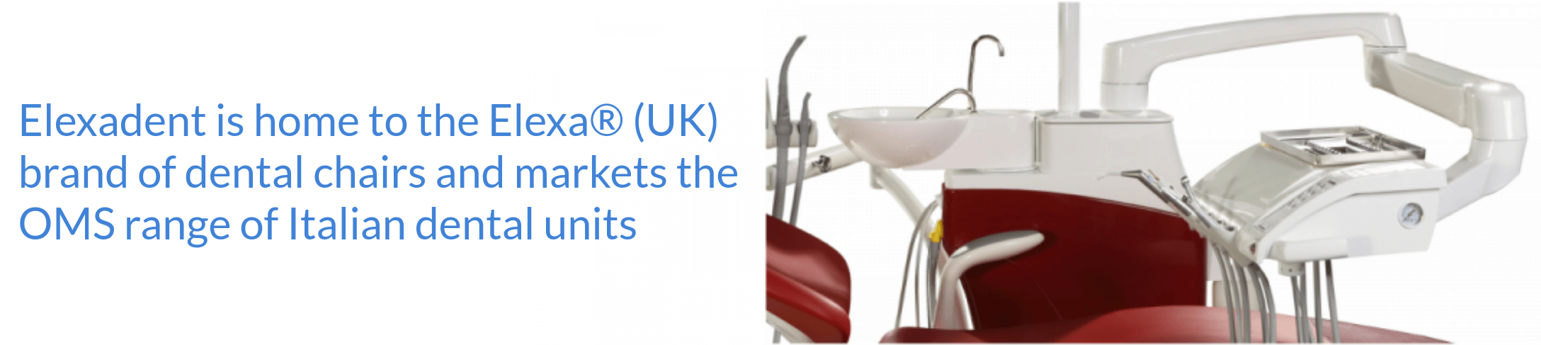 Elexadent is home to the Elexa® (UK) brand of dental chairs and markets the OMS range of Italian dental units